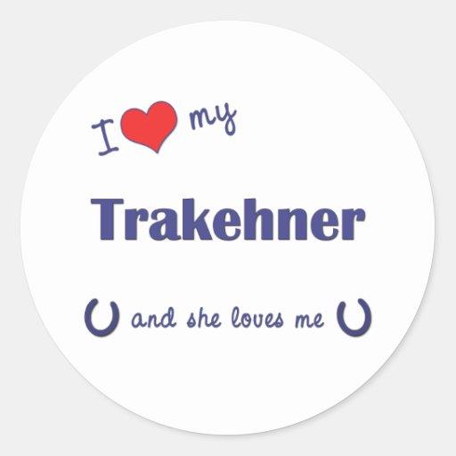 I Love My Trakehner (Female Horse) Round Sticker