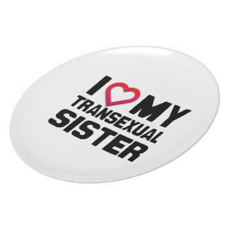 I LOVE MY TRANSEXUAL SISTER DINNER PLATE