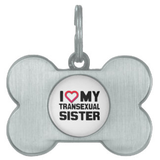 I LOVE MY TRANSEXUAL SISTER PET NAME TAGS