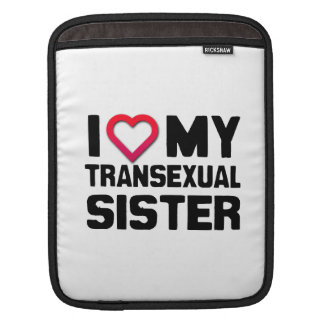I LOVE MY TRANSEXUAL SISTER SLEEVES FOR iPads