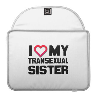 I LOVE MY TRANSEXUAL SISTER SLEEVES FOR MacBooks