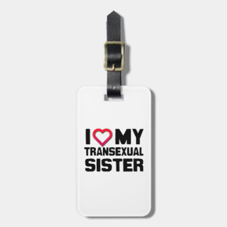 I LOVE MY TRANSEXUAL SISTER TAGS FOR LUGGAGE