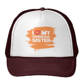 I LOVE MY TRANSEXUAL SISTER TRUCKER HAT