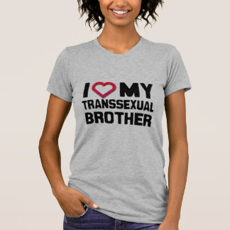 I LOVE MY TRANSSEXUAL BROTHER - T-Shirt