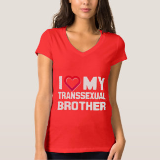 I LOVE MY TRANSSEXUAL BROTHER T-Shirt