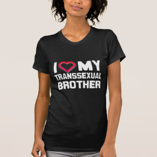 I LOVE MY TRANSSEXUAL BROTHER - WHITE - T-Shirt