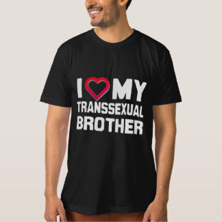 I LOVE MY TRANSSEXUAL BROTHER - WHITE - T SHIRT