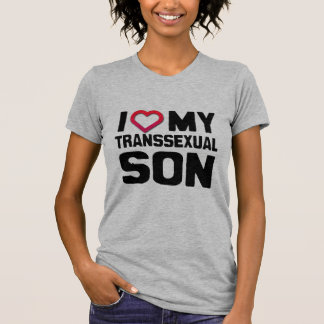 I LOVE MY TRANSSEXUAL SON - T-Shirt