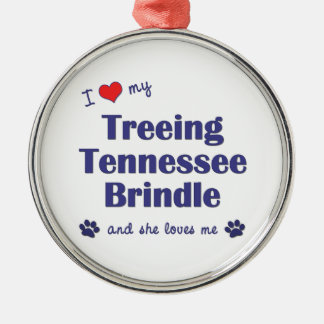 I Love My Treeing Tennessee Brindle (Female Dog) Round Metal Christmas Ornament