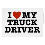 I Love My Truck Driver Greeting Card