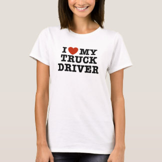 I Love My Truck Driver T-Shirt