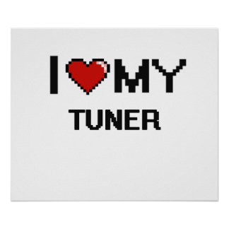 I love my Tuner Poster