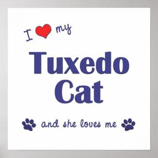 I Love My Tuxedo Cat (Female Cat) Poster