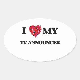 I love my TV Announcer Oval Sticker