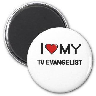 I love my TV Evangelist 2 Inch Round Magnet