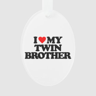 I LOVE MY TWIN BROTHER ORNAMENT