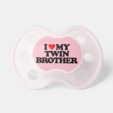 I Love My Twin Brother Pacifier at Zazzle