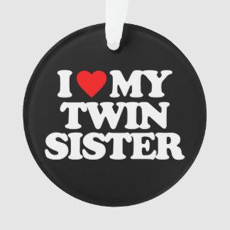I LOVE MY TWIN SISTER ORNAMENT