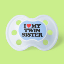 I LOVE MY TWIN SISTER PACIFIER