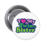 I Love My Twin Sister Pins