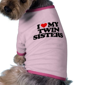 I LOVE MY TWIN SISTERS DOG T-SHIRT