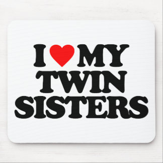 I LOVE MY TWIN SISTERS MOUSE PAD