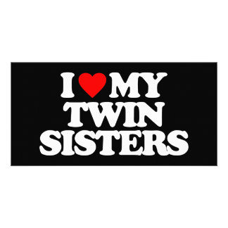 I LOVE MY TWIN SISTERS PHOTO GREETING CARD
