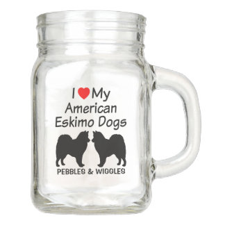 I Love My Two American Eskimo Dogs Mason Jar
