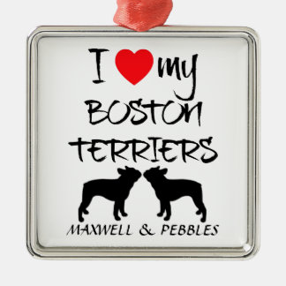I Love My Two Boston Terrier Dogs Metal Ornament