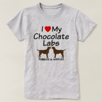 I Love My Two Chocolate Lab Dogs T-Shirt