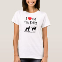 I Love My Two Dogs T-Shirt