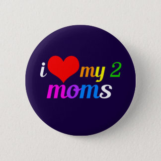 I Love My Two Moms Pinback Button