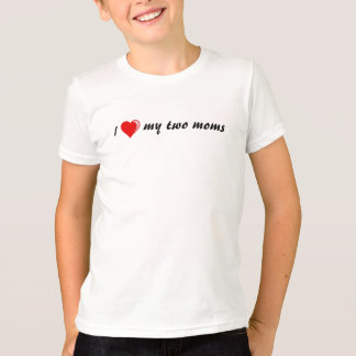 I love my two moms T-Shirt