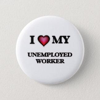 I love my Unemployed Worker Button