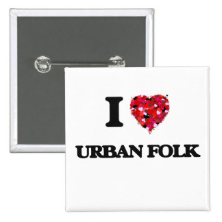 I Love My URBAN FOLK 2 Inch Square Button