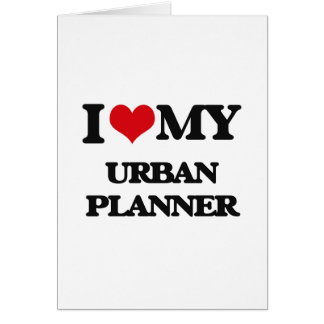 I love my Urban Planner Greeting Cards