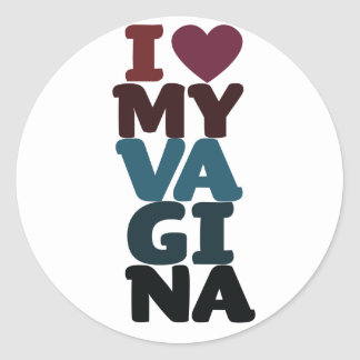 I Love my vagina Classic Round Sticker