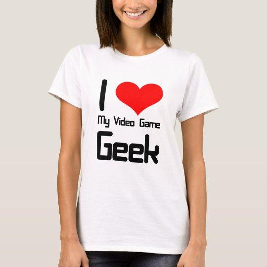 I love my video game geek T-Shirt