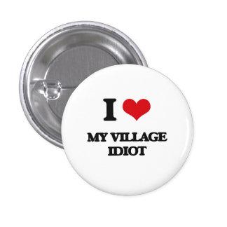 I Love My Village Idiot Button