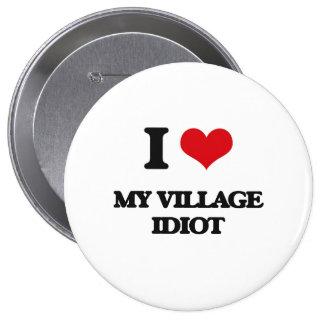 I Love My Village Idiot Pinback Button