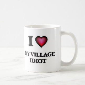 I Love My Village Idiot Coffee Mug