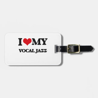 I Love My VOCAL JAZZ Tag For Luggage