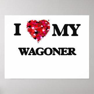 I love my Wagoner Poster