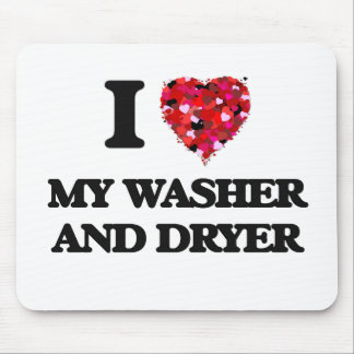 I love My Washer And Dryer Mouse Pad