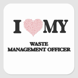 I love my Waste Management Officer (Heart Made fro Square Sticker