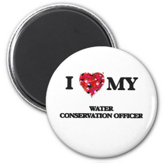 I love my Water Conservation Officer 2 Inch Round Magnet