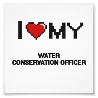 I love my Water Conservation Officer Photo Print