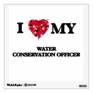 I love my Water Conservation Officer Wall Skin