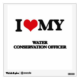 I love my Water Conservation Officer Room Graphic
