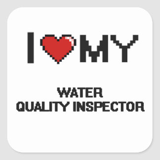 I love my Water Quality Inspector Square Sticker
